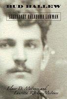 Bud Ballew - Legendary Oklahoma Lawman by Elmer D. McInnes and Lauretta Ritchie McInnes